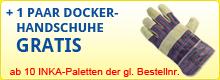 1 PAAR DOCKER-HANDSCHUHE GRATIS ab 10 INKA-Paletten der gl. Bestellnr